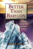 Better than Babylon : a new vision for western culture