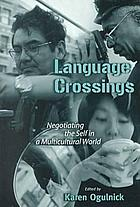 Language crossings : negotiating the self in a multi-cultural world