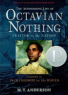 The astonishing life of Octavian Nothing : traitor to the nation