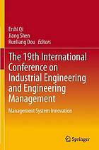 The 19th International Conference on Industrial Engineering and Engineering Management : management system innovation