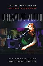 Dreaming aloud : the life and films of James Cameron