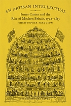 An Artisan Intellectual : James Carter and the Rise of Modern Britain, 1792-1853