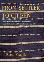 From settler to citizen : New Mexican economic development and the creation of Vecino society, 1750-1820
