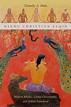 Hindu Christian Faqir : modern monks, global Christianity, and Indian sainthood