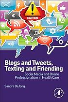 Blogs and tweets, texting and friending : social media and online professionalism in health care