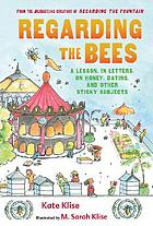 Regarding the bees : a lesson, in letters, on honey, dating, and other sticky subjects