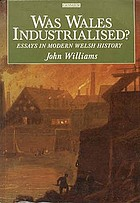 Was Wales industrialised? : essays in modern Welsh history