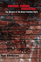 Survival pending revolution : the history of the Black Panther Party