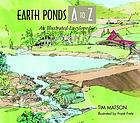 Earth ponds A to Z : an illustrated encyclopedia
