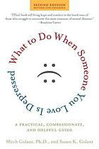 What to do when someone you love is depressed : a practical, compassionate, and helpful guide