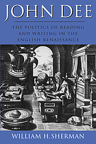 John Dee : the politics of reading and writing in the English Renaissance