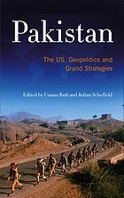 Pakistan : the US, geopolitics and grand strategies
