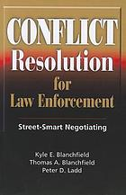 Conflict resolution for law enforcement : street-smart negotiating