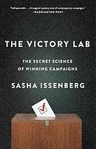 The victory lab : the secret science of winning campaigns