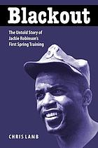 Blackout : the untold story of Jackie Robinson's first spring training