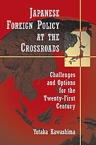 Japanese foreign policy at the crossroads : challenges and options for the twenty-first century