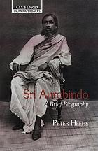 Sri Aurobindo, a brief biography