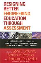 Designing better engineering education through assessment : a practical resource for faculty and department chairs on using assessment and ABET criteria to improve student learning