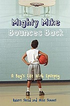Mighty Mike bounces back : a boy's life with epilepsy