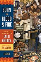 Born in blood & fire : a concise history of Latin America
