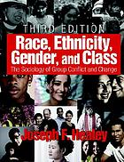 Race, ethnicity, gender, and class : the sociology of group conflict and change