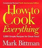 How to cook everything. 2,000 simple recipes for great food