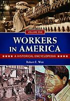Workers in America : a historical encyclopedia