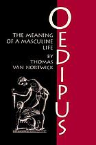 Oedipus : the meaning of a masculine life