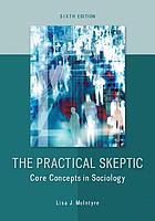 The practical skeptic : core concepts in sociology