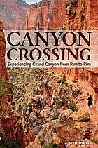 Canyon crossing : experiencing Grand Canyon from Rim to Rim