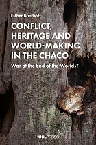 Conflict, Heritage and World-Making in the Chaco : War at the End of the Worlds?.
