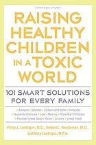 Raising healthy children in a toxic world : 101 smart solutions for every family