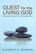 Quest for the living God : mapping frontiers in the theology of God