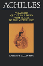 Achilles : paradigms of the war hero from Homer to the Middle Ages