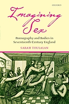 Imagining sex : pornography and bodies in seventeenth-century England