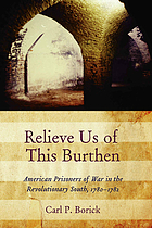Relieve us of this burthen : American prisoners of war in the revolutionary South, 1780-1782