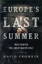 Europe's last summer : who started the Great War in 1914?