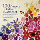 100 flowers to knit and crochet.