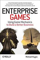 Enterprise games : using game mechanics to build a better business