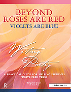 Beyond Roses are red, violets are blue : a practical guide for helping students write free verse