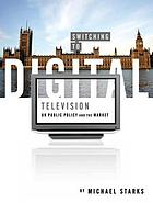 Switching to digital television : UK public policy and the market