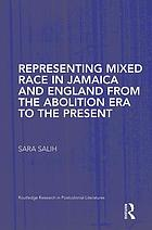 Representing mixed race in Jamaica and England from the abolition era to the present