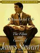 A wonderful life : the films and career of James Stewart