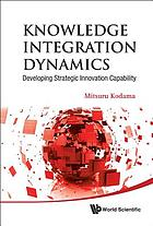 Knowledge integration dynamics : developing strategic innovation capability