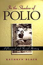 In the shadow of polio : a personal and social history