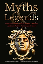 Myths & legends : Classical Greek, Celtic, Norse, Chinese, African, Native American & more