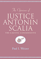 The opinions of Justice Antonin Scalia : the caustic conservative