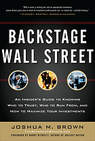 Backstage Wall Street : an insider's guide to knowing who to trust, who to run from, and how to maximize your investments