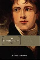 The profligate son : or, A true story of family conflict, fashionable vice, and financial ruin in Regency Britain