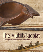 The Alutiit  / Sugpiat : a catalog of the collections of the Kunstkamera